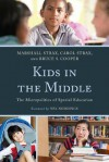 Kids in the Middle: The Micropolitics of Special Education - Marshall Strax, Carol Strax, Bruce S. Cooper