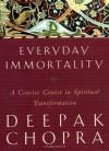 Everyday Immortality: A Concise Course in Spiritual Transformation - Deepak Chopra