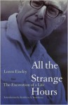 All the Strange Hours: The Excavation of a Life - Loren Eiseley, Kathleen A. Boardman