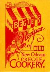 Mme. Begue's Recipes of Old New Orleans Creole Cookery - Elizabeth Begue, Poppy Tooker