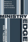 Ministry on the Edge: Reflections of an Interfaith Pioneer, Civil Rights Advocate, and the First Bioethicist - Kenneth L. Vaux, Martin E. Marty