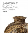 The Lost World Of Old Europe: The Danube Valley, 5000 3500 Bc - David W. Anthony, Jennifer Y. Chi