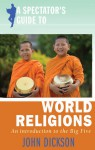 A Spectator's Guide to World Religions: An Introduction to the Big Five - John Dickson