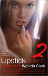 Lipstick Diaries Part 2: A Provocative Look Into the Female Perspective - Anthony Whyte, Wahida Clark