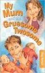 My Mum and the Gruesome Twosome - Meg Harper