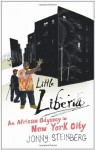 Little Liberia: An African Odyssey In New York City - Jonny Steinberg