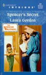 Spencer's Secret (The Spencer Brothers) (Harlequin Intrigue, 491) - Laura Gordon