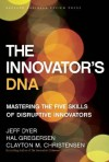 The Innovator's DNA: Mastering the Five Skills of Disruptive Innovators - Clayton M. Christensen, Jeff Dyer, Hal Gregersen