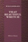 That Beautiful Wretch - William Black