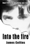 Into the Fire: Don't Believe Anything You Read - James Collins