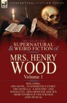 The Collected Supernatural and Weird Fiction of Mrs Henry Wood: Volume 1-Including One Novel, 'Featherston's Story, ' One Novella, 'a Mystery, ' One Novelette, 'Gina Montani' and Ten Short Stories of the Strange and Unusual - Mrs. Henry Wood