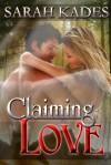 Claiming Love - Sarah Kades