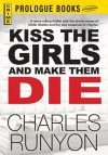 Kiss the Girls and Make Them Die - Charles W. Runyon