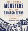 Monsters: The 1985 Chicago Bears and the Wild Heart of Football - Rich Cohen, Tom Taylorson