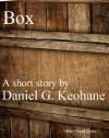 Box - A Short Story - Daniel G. Keohane