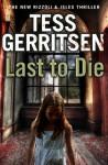 Last to Die: (Rizzoli & Isles 10) - Tess Gerritsen