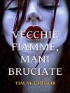 Vecchie Fiamme, Mani Bruciate (Italian Edition) - Tim McGregor, Angela D'Ambrosio