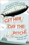 Get Her Off The Pitch!: How Sport Took Over My Life - Lynne Truss