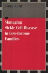Managing Sickle Cell Disease in Low Income Families: - Shirley A. Hill