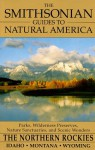 The Smithsonian Guides to Natural America: The Northern Rockies: Idaho, Montana, Wyoming (Smithsonian Guides to Natural America) - Tom Schmidt