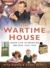 The Wartime House: Home Life in Wartime Britain 1939-1945 - Mike Brown, Carol Harris