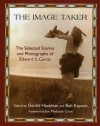The Image Taker: The Selected Stories and Photographs of Edward S. Curtis - Gerald Hausman