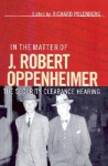 In the Matter of J. Robert Oppenheimer: Beyond the Myth - Richard D. Polenberg