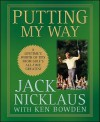 Putting My Way: A Lifetime's Worth of Tips from Golf's All-Time Greatest - Jack Nicklaus, Ken Bowden