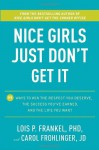 Nice Girls Just Don't Get It: 99 Ways to Win the Respect You Deserve, the Success You've Earned, and the Life You Want - Lois P. Frankel, Carol Frohlinger