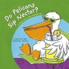 Do Pelicans Sip Nectar?: A Book about How Animals Eat - Laura Purdie Salas, Todd Ouren