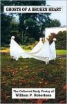 Ghosts of a Broken Heart - William P. Robertson