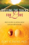 Crossing the Tracks for Love: What to Do When You and Your Partner Grew Up in Different Worlds - Ruby K. Payne