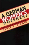 A German Women's Movement: Class and Gender in Hanover, 1880-1933 - Nancy Ruth Reagin