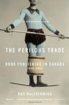 The Perilous Trade: Book Publishing in Canada, 1946-2006 - Roy MacSkimming