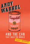 Andy Warhol and the Can that Sold the World - Gary Indiana