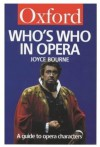 Who's Who in Opera: A Guide to Opera Characters (Oxford Paperback Reference) - Joyce Bourne