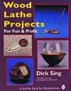 Wood Lathe Projects for Fun & Profit (Schiffer Book for Woodworkers) - Dick Sing