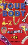 Your Body: An A Z From Allergies To Zits - Steve Parker