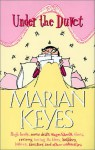 Under the duvet: Notes on high heels, movie deals, wagon wheels, shoes, reviews, having the blues, builders, babies, families, and other calamities - Marian Keyes