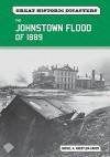 The Johnstown Flood of 1889 - Rachel A. Koestler-Grack