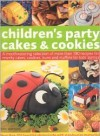 Children's Party Cakes and Cookies: A Mouthwatering Selection of More Than 180 Recipes for Novelty Cakes, Cookies, Buns and Muffins for Kids' Parties - Martha Day