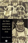 The State and Ethnic Politics in SouthEast Asia (Politics in Asia) - David Brown