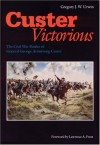 Custer Victorious: The Civil War Battles of General George Armstrong Custer - Gregory J.W. Urwin, Lawrence A. Frost