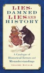 Lies, Damned Lies and History: A Catalogue of Historical Errors and Misunderstandings - Graeme Donald