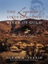 The Legendary Underground River of Gold: The Search Continues - Glenn A. Terris