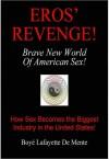 Eros' Revenge!: Brave New World of American Sex! - Boyé Lafayette de Mente