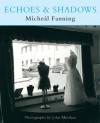Echoes & Shadows - Micheál Fanning, John Minihan