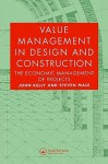 Value Management in Design and Construction: The Economic Management of Projects - John Kelly