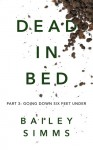 Dead in Bed, Part 3: Going Down Six Feet Under - Bailey Simms