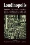 Londinopolis, C.1500 - C.1750: Essays in the Cultural and Social History of Early Modern London - Paul Griffiths